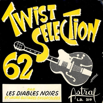 LES DIABLES NOIRS ET LEURS GUITARES ENSORCELEES - Twist selection 62 : Teddy's bar / elle est twist / Be quiet / One twist more - 45T (EP 4 titres)