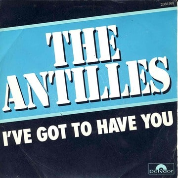 THE ANTILLES - I've got to have you / Latin Dream - 7inch (SP)