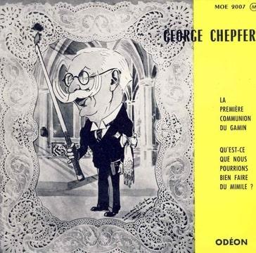 GEORGE CHEPFER - La premiere communion du gamin / Qu'est ce que nous pourrions faire du Mimile - 7inch (SP)