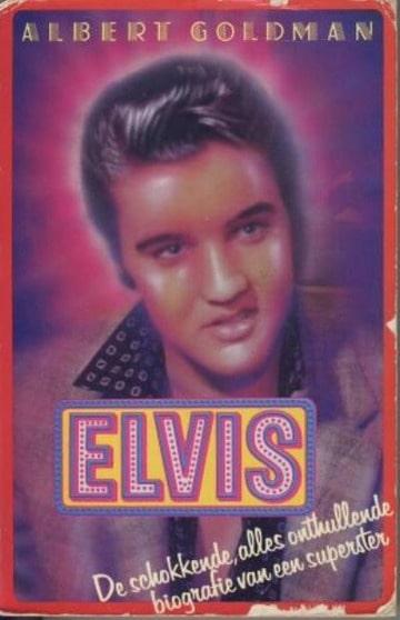 Elvis, De schokkende,  alles onthullende  biografie van  een superster