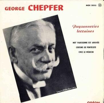 GEORGE CHEPFER - Paysanneries Lorraines : Not' parisienne et arrivee / Cousins de pentecote / Chez le medecin - 7inch (EP)